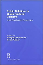 Public Relations in Global Cultural Contexts: Multi-paradigmatic Perspectives - Nilanjana Bardhan (Editor), C. Kay Weaver (Editor)