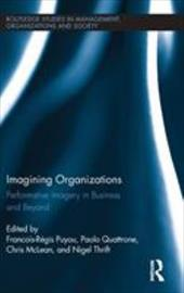 Imagining Organizations: Performative Imagery in Business and Beyond - Quattrone, Paolo / Thrift, Nigel / McLean, Chris