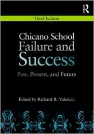 Chicano School Failure and Success: Past, Present, and Future - Richard R. Valencia (Editor)