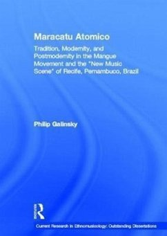 Maracatu Atomico: Tradition, Modernity, and Postmodernity in the Mangue Movement of Recife, Brazil - Galinsky, Philip