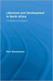 Literature and Development in North Africa: The Modernizing Mission - Perri Giovannucci