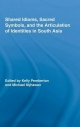 Shared Idioms, Sacred Symbols, and the Articulation of Identities in South Asia - Kelly Pemberton; Michael Nijhawan