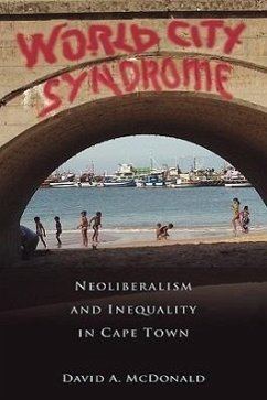 World City Syndrome: Neoliberalism and Inequality in Cape Town - McDonald, David a.