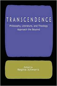 Transcendence: Philosophy, Literature, and Theology Approach the Beyond - Regina Schwartz (Editor), Schwartz Regina, Regina M. Schwartz
