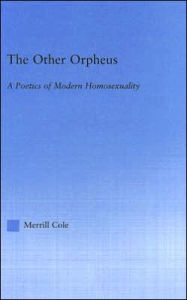 The Other Orpheus: A Poetics of Modern Homosexuality - Merrill Cole