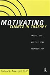 Motivating Clients in Therapy: Values, Love and the Real Relationship - Rappoport, Richard / Rappaport, Richard / Rappaport Richa