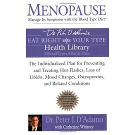 Menopause: Manage Its Symptoms with the Blood Type Diet: The Individualized Plan for Preventing and Treating Hot Flashes, Lossof Libido, Mood Changes, - Peter J. D'adamo