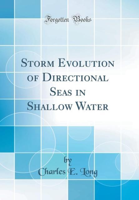 Storm Evolution of Directional Seas in Shallow Water (Classic Reprint) als Buch von Charles E. Long