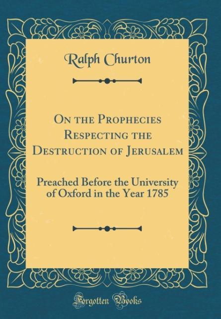 On the Prophecies Respecting the Destruction of Jerusalem als Buch von Ralph Churton