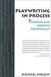 Playwriting in Process: Thinking and Working Theatrically - Wright, Michael / Wright
