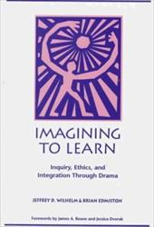 Imagining to Learn: Inquiry, Ethics, and Integration Through Drama - Wilhelm, Jeffrey / Edmiston, Brian / Wilhelm