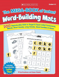 Mega-Book of Instant Word-Building Mats: 200 Reproducible Mats to Target and Teach Initial Consonants, Blends, Short Vowels, Long Vowels, Word Families, and More! - M'liss Brockman