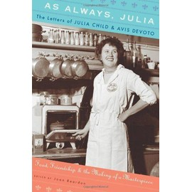 As Always, Julia: The Letters of Julia Child and Avis DeVoto: Food, Friendship, and the Making of a Masterpiece - Joan Reardon