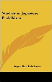 Studies in Japanese Buddhism - August Karl Reischauer
