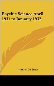 Psychic Science April 1931 to January 1932 - Stanley de Brath (Editor)