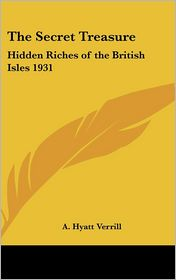 The Secret Treasure: Hidden Riches of the British Isles 1931 - A. Hyatt Verrill