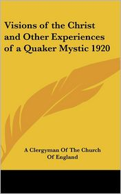 Visions of the Christ and Other Experiences of a Quaker Mystic 1920 - Clergyman of the Church of England (Editor)