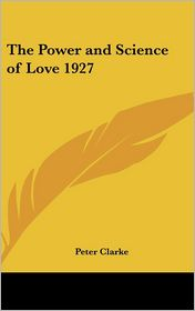 The Power and Science of Love 1927 - Peter Clarke