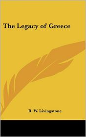 The Legacy of Greece - R. W. Livingstone