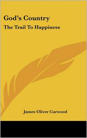 God's Country: The Trail to Happiness - James Oliver Curwood