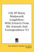 Life of Henry Wadsworth Longfellow: With Extracts from His Journals and Correspondence V3