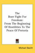 The Boer Fight for Freedom: From the Beginning of Hostilities to the Peace of Pretoria