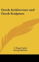 Greek Architecture and Greek Sculpture - T Roger Smith; George Redford