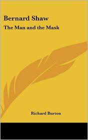 Bernard Shaw: The Man and the Mask - Richard Burton