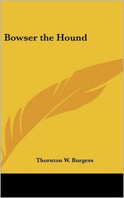Bowser The Hound - Thornton W. Burgess