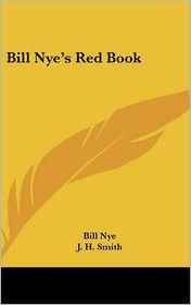 Bill Nye's Red Book - Bill Nye, J.H. Smith (Illustrator)