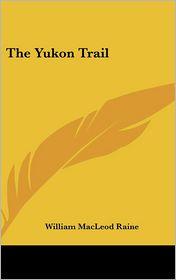 The Yukon Trail - William MacLeod Raine