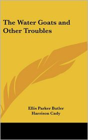 The Water Goats and Other Troubles - Ellis Parker Butler, Harrison Cady (Illustrator)