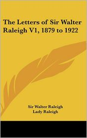 The Letters of Sir Walter Raleigh 1879 To 1922 - Walter Raleigh, Lady Raleigh (Editor)