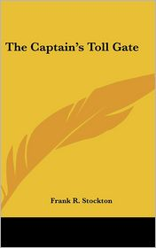 The Captain's Toll Gate - Frank R. Stockton