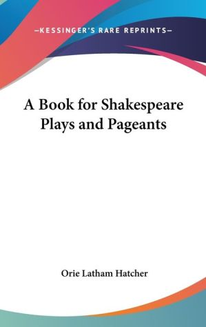 Book for Shakespeare Plays and Pageants - Orie Latham Hatcher