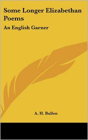 Some Longer Elizabethan Poems: An English Garner - A.H. Bullen (Introduction)