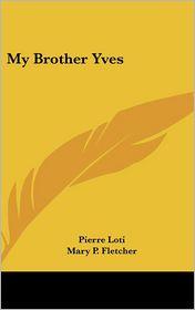 My Brother Yves - Pierre Loti, Mary P. Fletcher (Translator)