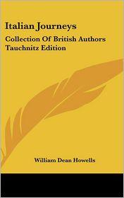 Italian Journeys: Collection of British Authors Tauchnitz Edition - William Dean Howells