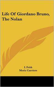 Life of Giordano Bruno, the Nolan - I. Frith, Moriz Carriere (Editor)