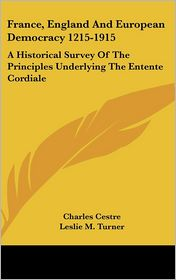 France, England and European Democracy 1215-1915: A Historical Survey of the Principles Underlying the Entente Cordiale - Charles Cestre, Leslie M. Turner (Translator)