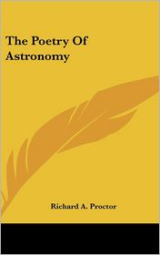 The Poetry of Astronomy - Richard A. Proctor