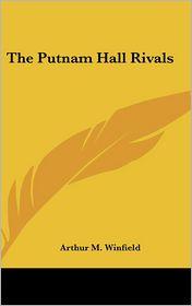 The Putnam Hall Rivals - Arthur M. Winfield