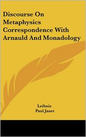 Discourse on Metaphysics Correspondence with Arnauld and Monadology - Leibniz, Paul Janet (Introduction)