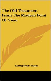 The Old Testament from the Modern Point of View - Loring Woart Batten