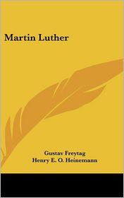 Martin Luther - Gustav Freytag, Henry E.O. Heinemann (Translator)