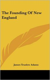 Founding of New England - James Truslow Adams