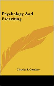 Psychology and Preaching - Charles S. Gardner