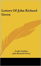 Letters of John Richard Green - John Richard Green, Leslie Stephen (Editor)