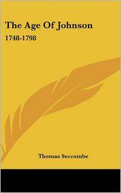 Age of Johnson: 1748-1798 - Thomas Seccombe
