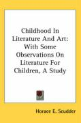 Childhood in Literature and Art: With Some Observations on Literature for Children, a Study